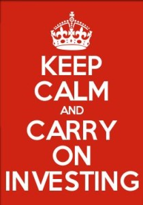 Keep Calm & Carry on Investing
